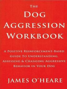 THE DOG AGGRESSION WORKBOOK, 3RD EDITION