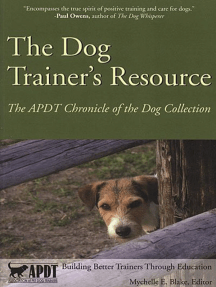 THE DOG TRAINER'S RESOURCE: APDT CHRONICLE OF THE DOG COLLECTION