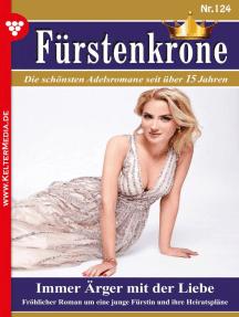 Fürstenkrone 124 – Adelsroman: Immer Ärger mit der Liebe