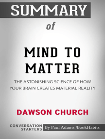 Summary of Mind to Matter: The Astonishing Science of How Your Brain Creates Material Reality