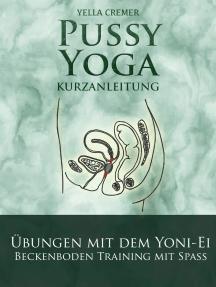 Pussy Yoga mit dem Yoni-Ei: Beckenbodentraining mit Spass: Inner Yonimassage durch das Jade-Ei