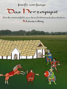 Das Herzogsgut: Ein Kriminalfall aus dem frühmittelalterlichen Altenerding