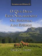 Sermões em Efésios (I) - O QUE DEUS ESTÁ NOS DIZENDO NA EPÍSTOLA AOS EFÉSIOS?