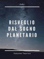 Risveglio dal sogno planetario (Volume Teorico)