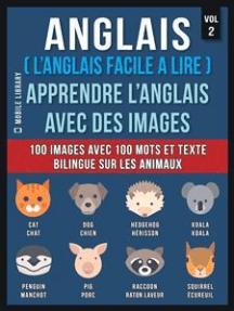 Anglais ( L'Anglais facile a lire ) - Apprendre L'Anglais Avec Des Images (Vol 2): 100 images avec 100 mots et texte bilingue sur les animaux