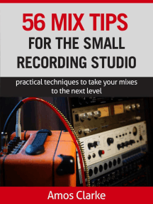56 Mix Tips for the Small Recording Studio: For the Small Recording Studio Series, #2