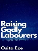 Raising Godly Labourers