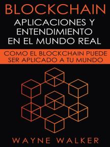 Blockchain: Aplicaciones y Entendimiento En El Mundo Real