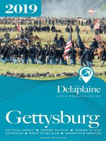Gettysburg - The Delaplaine 2019 Long Weekend Guide: Long Weekend Guides