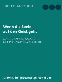 Wenn die Seele auf den Geist geht: Zur Tiefenpsychologie der Philosophiegeschichte