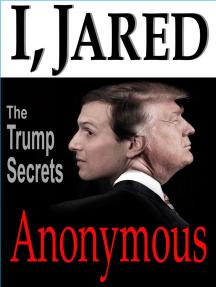 I, Jared: The Trump Secrets