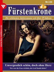 Fürstenkrone 125 – Adelsroman: Unvergesslich schön, doch ohne Herz