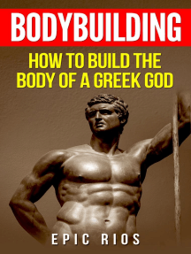 Bodybuilding: How to Build the Body of a Greek God