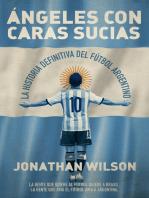 Ángeles con caras sucias: La historia definitiva del fútbol argentino