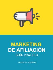 Marketing de afiliación. Guía práctica