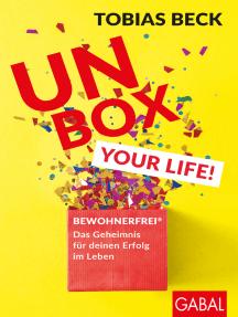 Unbox your Life!: BEWOHNERFREI®: Das Geheimnis für deinen Erfolg im Leben