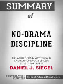 Summary of No-Drama Discipline: The Whole-Brain Way to Calm the Chaos and Nurture Your Child's Developing Mind