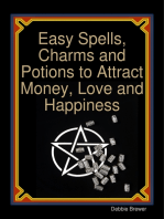 Easy Spells, Charms and Potions to Attract Money, Love and Happiness