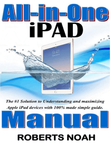 All in One iPad Manual: The #1 Solution to Understanding and maximizing Apple iPad devices with 100% made simple guide