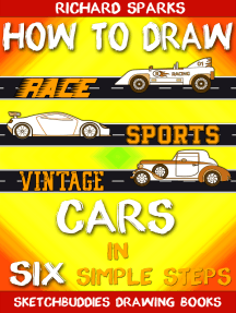 How to Draw Cars in Six Simple Steps: Drawing Race Cars, Sports Cars and Vintage Cars for Beginners