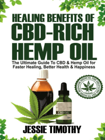 Healing Benefits of CBD-Rich Hemp Oil: The Ultimate Guide To CBD and Hemp Oil For Faster Healing, Better Health And Happiness