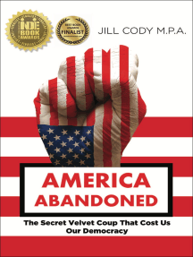 America Abandoned: The Secret Velvet Coup That Cost Us Our Democracy