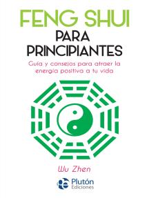 Feng Shui para principiantes: Guía y consejos para atraer la energía positiva a tu vida