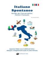 Italiano Spontaneo - Guide de Conversation Italien-Français