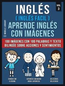 Inglés ( Inglés Facil ) Aprende Inglés con Imágenes (Vol 3): 100 imágenes con 100 palabras y texto bilingüe sobre Acciones y Sentimientos