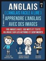 Anglais ( L'Anglais facile a lire ) - Apprendre L'Anglais Avec Des Images (Vol 3)