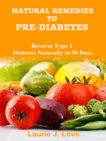 Natural Remedies To Pre-Diabetes: Reverse Type 2 Diabetes Naturally in 90 Days