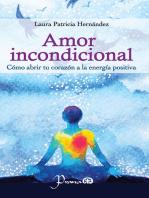 Amor incondicional. Cómo abrir tu corazón a la energía positiva