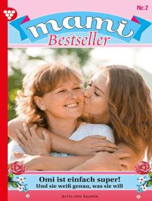 Mami Bestseller 7 – Familienroman: Omi ist einfach super!