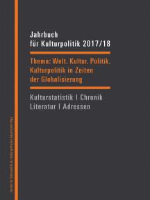 Jahrbuch für Kulturpolitik 2017/18: Welt. Kultur. Politik. - Kulturpolitik in Zeiten der Globalisierung