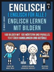 Englisch ( Englisch für alle ) Englisch Lernen Mit Bildern (Vol 3): 100 Bilder mit 100 Wörtern und paralleltext über Handlungen und Gefühle