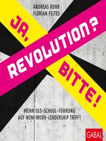 Revolution? Ja, bitte!: Wenn Old-School-Führung auf New-Work-Leadership trifft