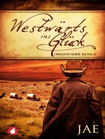 Westwärts ins Glück: Oregon-Serie Band 2