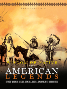 Wisdom of Native American Legends: Sayings of Wooden Leg, Red Cloud, Sitting Bull, Black Elk, Quanah Parker, Red Cloud and others