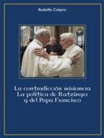 La contradicción misionera: La política de Ratzinger y Papa Francisco
