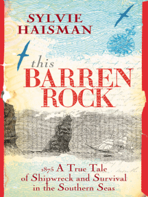 This Barren Rock: A True Tale of One Woman and Forty-seven Men, Shipwrec ked in the Southern Seas