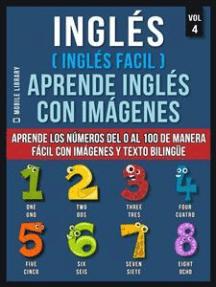 Inglés ( Inglés Facil ) Aprende Inglés con Imágenes (Vol 4): Aprende los números del 0 al 100 de manera fácil con imágenes y texto bilingüe