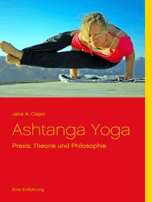 Ashtanga Yoga: Praxis, Theorie und Philosophie