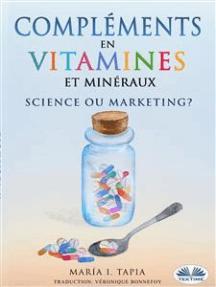 Compléments en vitamines et minéraux, science ou marketing?: Guide pour distinguer les vérités (fondées sur des faits) des mensonges