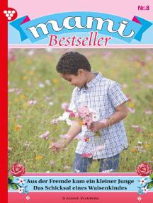 Mami Bestseller 8 – Familienroman: Aus der Fremde kam ein kleiner Junge