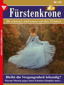 Fürstenkrone 127 – Adelsroman: Bleibt die Vergangenheit lebendig?