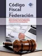 Código Fiscal de la Federación. Aplicación práctica de los principios básicos fiscales y de las obligaciones y derechos de los contribuyentes 2018
