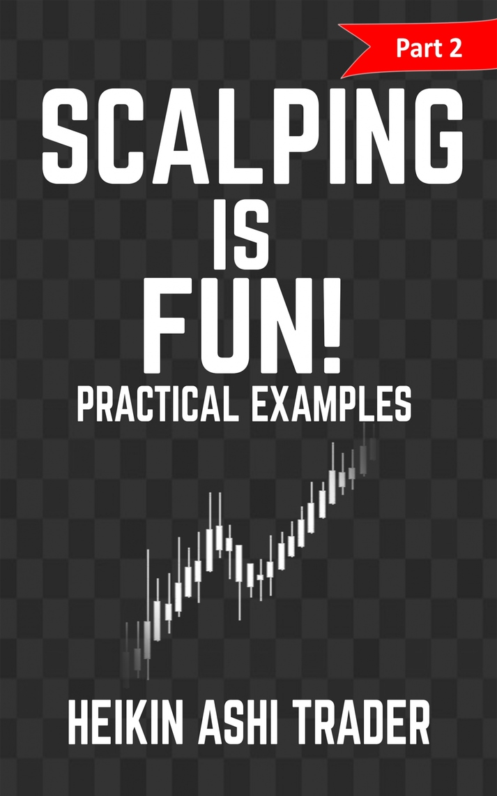 Scalping is Fun! 2 by Heikin Ashi Trader - Read Online