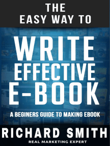 The Easy Way To Write Effective Ebook: A Beginners Guide To Making Ebook