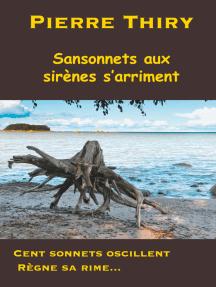 Sansonnets aux sirènes s'arriment: Cent sonnets oscillent, règne sa rime...
