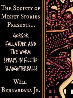 The Society of Misfit Stories Presents… Gorgor Fallatuke and the Worm Sprays in Filltip Slaughterballs